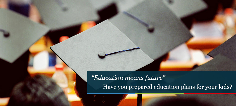 Education means future. Have you prepared education plans for your kids?
